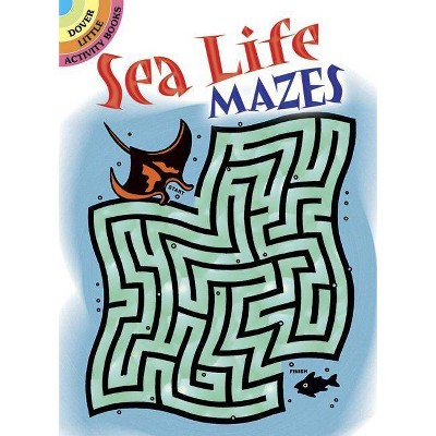 Sea Life Mazes - (Dover Little Activity Books) by  Dave Phillips (Paperback)