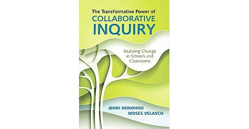 Transformative Power of Collaborative Inquiry : Realizing Change in Schools and Classrooms (Paperback) - image 1 of 1