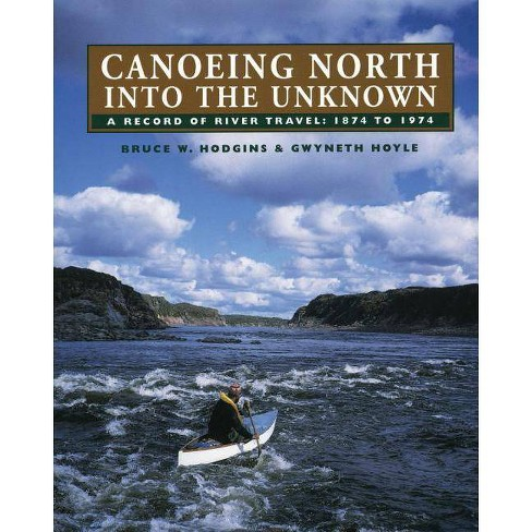 Canoeing North Into the Unknown - by  Bruce W Hodgins & Gwyneth Hoyle (Paperback) - image 1 of 1