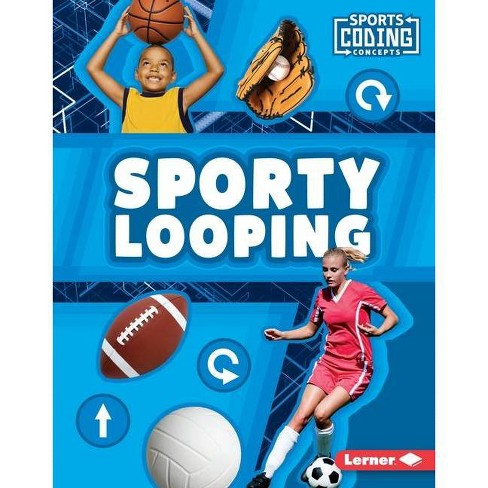 Sporty Looping - (Sports Coding Concepts) by  Allyssa Loya (Hardcover) - image 1 of 1