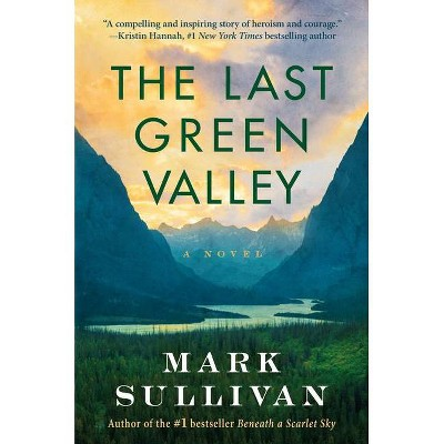 The Last Green Valley - by  Mark Sullivan (Paperback)