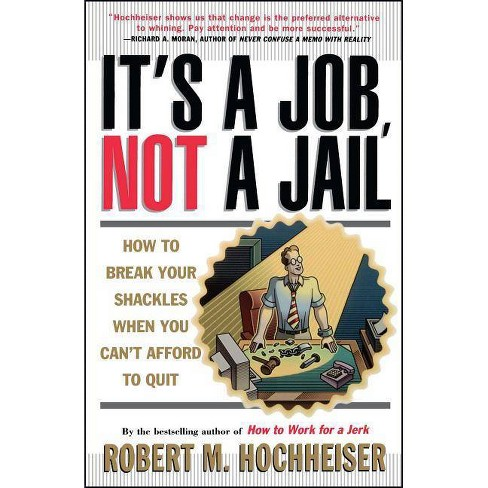 Its a Job Not a Jail - by  Robert M Hochheiser (Paperback) - image 1 of 1