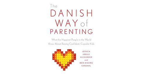 Danish Way of Parenting : What the Happiest People in the World Know About Raising Confident, Capable - image 1 of 1