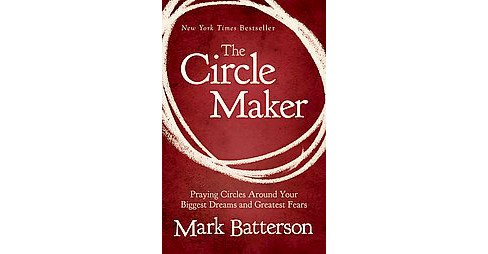 Circle Maker : Praying Circles Around Your Biggest Dreams and Greatest Fears (Large Print) (Paperback) - image 1 of 1