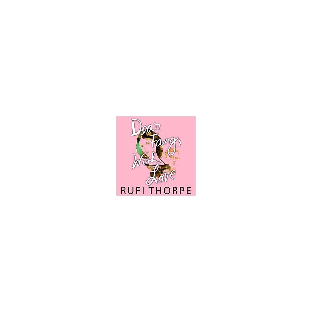 Dear Fang, With Love (Unabridged) (CD/Spoken Word) (Rufi Thorpe)