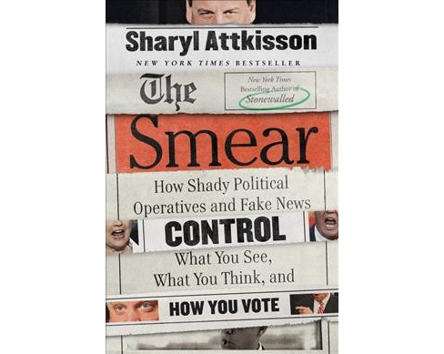 Smear : How Shady Political Operatives and Fake News Control What You See, What You Think, and How You - image 1 of 1