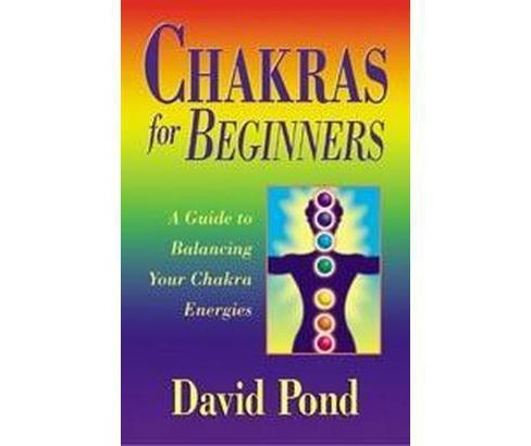 Chakras for Beginners : A Guide to Balancing Your Chakra Energies (Paperback) (David Pond) - image 1 of 1