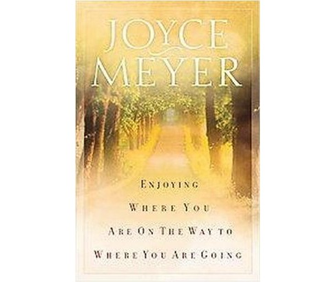 Enjoying Where You Are on the Way to Where You Are Going : Learning How to Live a Joyful, Spirit-Led - image 1 of 1