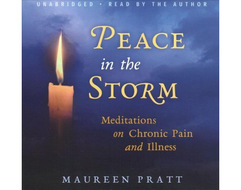 Peace in the Storm : Meditations on Chronic Pain and Illness - Unabridged by Maureen Pratt (CD/Spoken - image 1 of 1