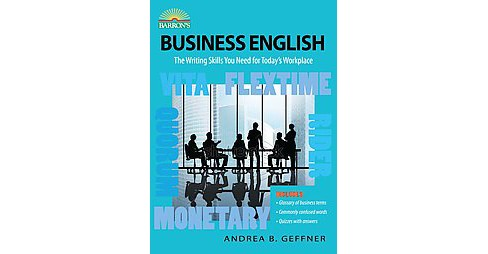 Business English : The Writing Skills You Need for Today's Workplace (Paperback) (Andrea B. Geffner) - image 1 of 1