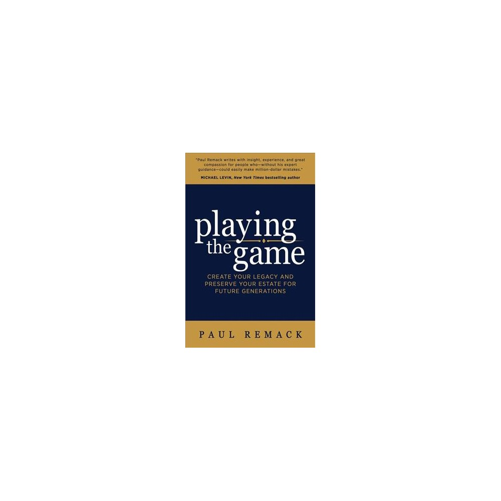 Playing the Game : Create Your Legacy and Preserve Your Estate for Future Generations - (Paperback)
