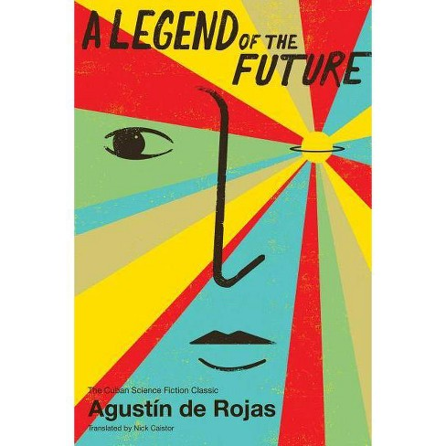 A Legend of the Future - (Cuban Science Fiction) by  Agustin De Rojas (Paperback) - image 1 of 1