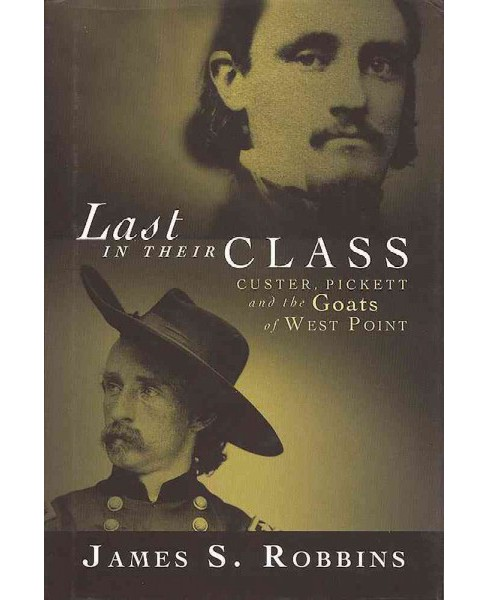 Last in Their Class : Custer, Pickett and the Goats of West Point (Reprint) (Paperback) (James S. - image 1 of 1