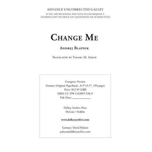 Change Me - (Slovenian Literature) by  Andrej Blatnik (Paperback) - image 1 of 1