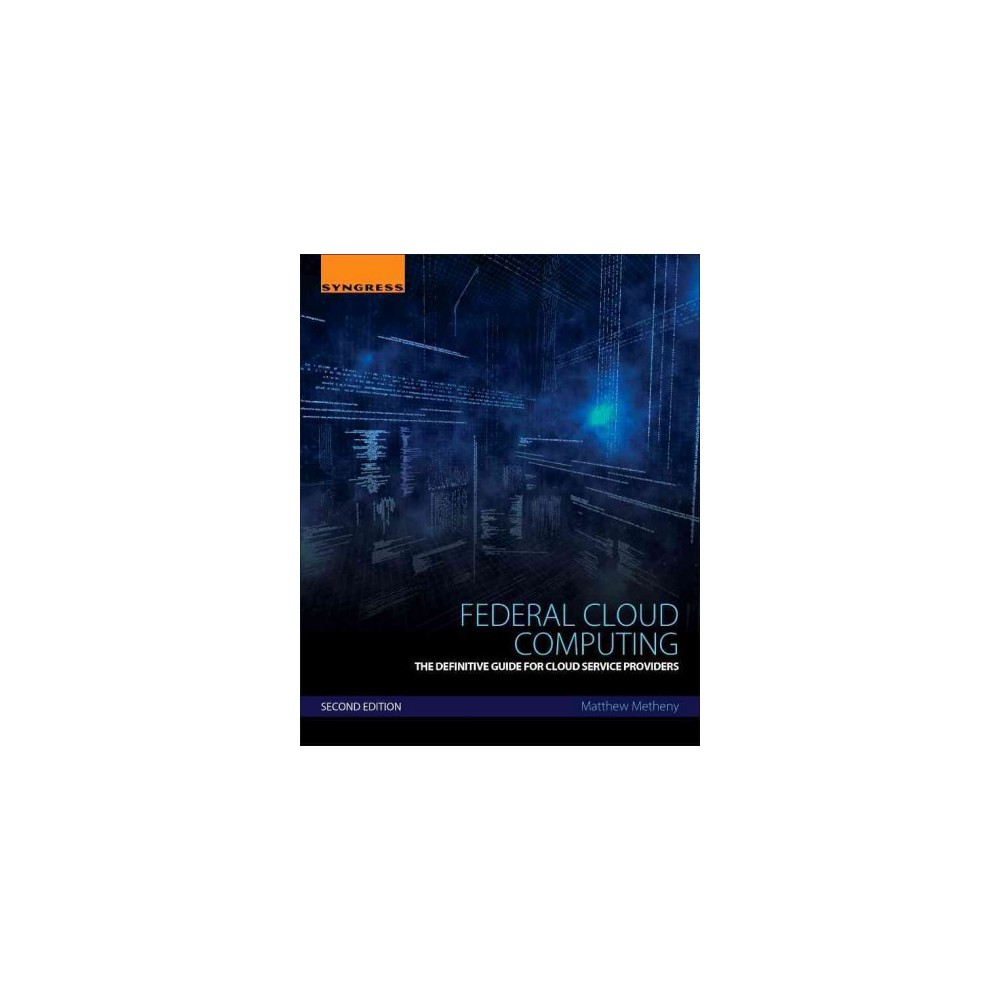 Federal Cloud Computing : The Definitive Guide for Cloud Service Providers (Paperback) (Matthew Metheny)