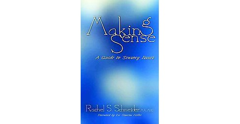 Making Sense : A Guide to Sensory Issues (Paperback) (Rachel S. Schneider) - image 1 of 1