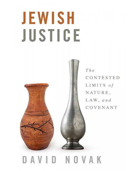 Jewish Justice : The Contested Limits of Nature, Law, and Covenant (Hardcover) (David Novak) - image 1 of 1