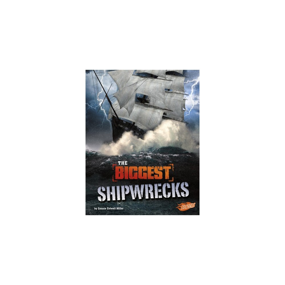 Biggest Shipwrecks - (Blazers) by Connie Colwell Miller (Paperback)