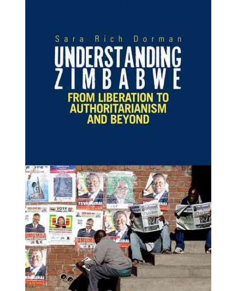Understanding Zimbabwe : From Liberation to Authoritarianism (Paperback) (Sarah Rich Dorman) - image 1 of 1