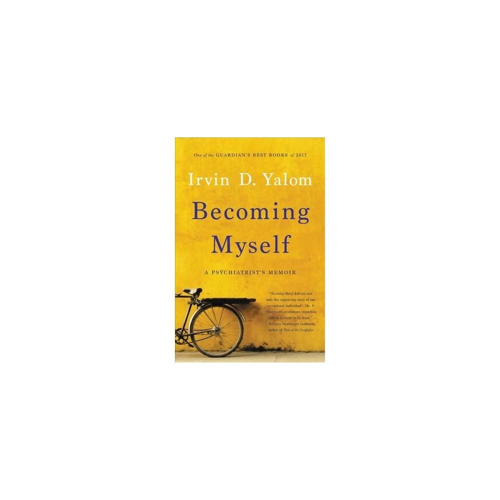 Becoming Myself : A Psychiatrist's Memoir - Reprint by Irvin D. Yalom (Paperback)