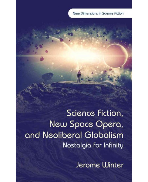 Science Fiction, New Space Opera, and Neoliberal Globalism : Nostalgia for Infinity (Hardcover) (Jerome - image 1 of 1