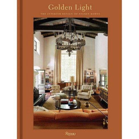Golden Light: The Interior Design of Nickey Kehoe - by  Todd Nickey & Amy Kehoe (Hardcover) - image 1 of 1