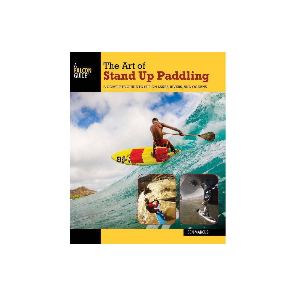The Art Of Stand Up Paddling How To Paddle 2nd Edition By Ben Marcus Paperback