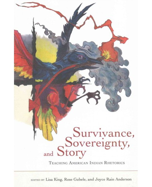 Survivance, Sovereignty, and Story : Teaching American Indian Rhetorics (Paperback) - image 1 of 1
