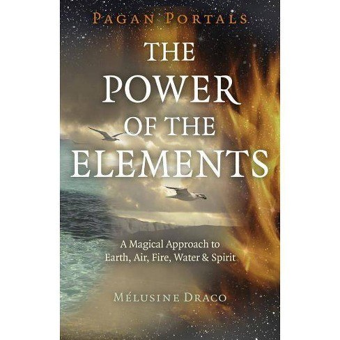 Pagan Portals - The Power of the Elements - by Melusine Draco (Paperback)