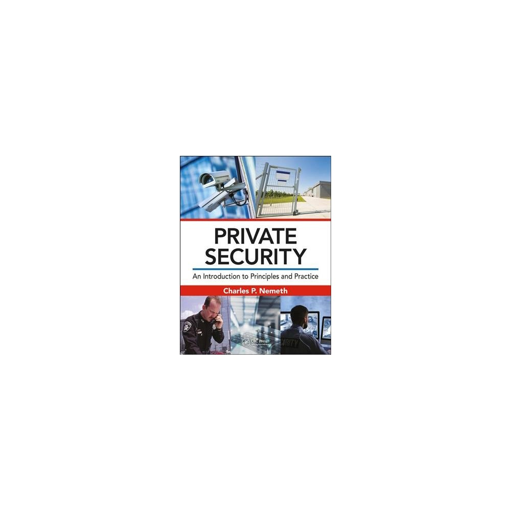 Private Security : An Introduction to Principles and Practice - by Charles P. Nemeth (Hardcover)