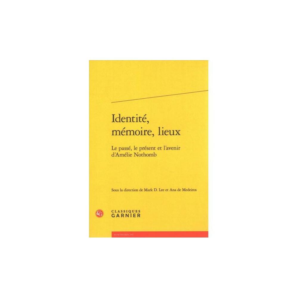 Identite, Memoire, Lieux : Le Passe, Le Present Et L'avenir D'amelie Nothomb - (Paperback)