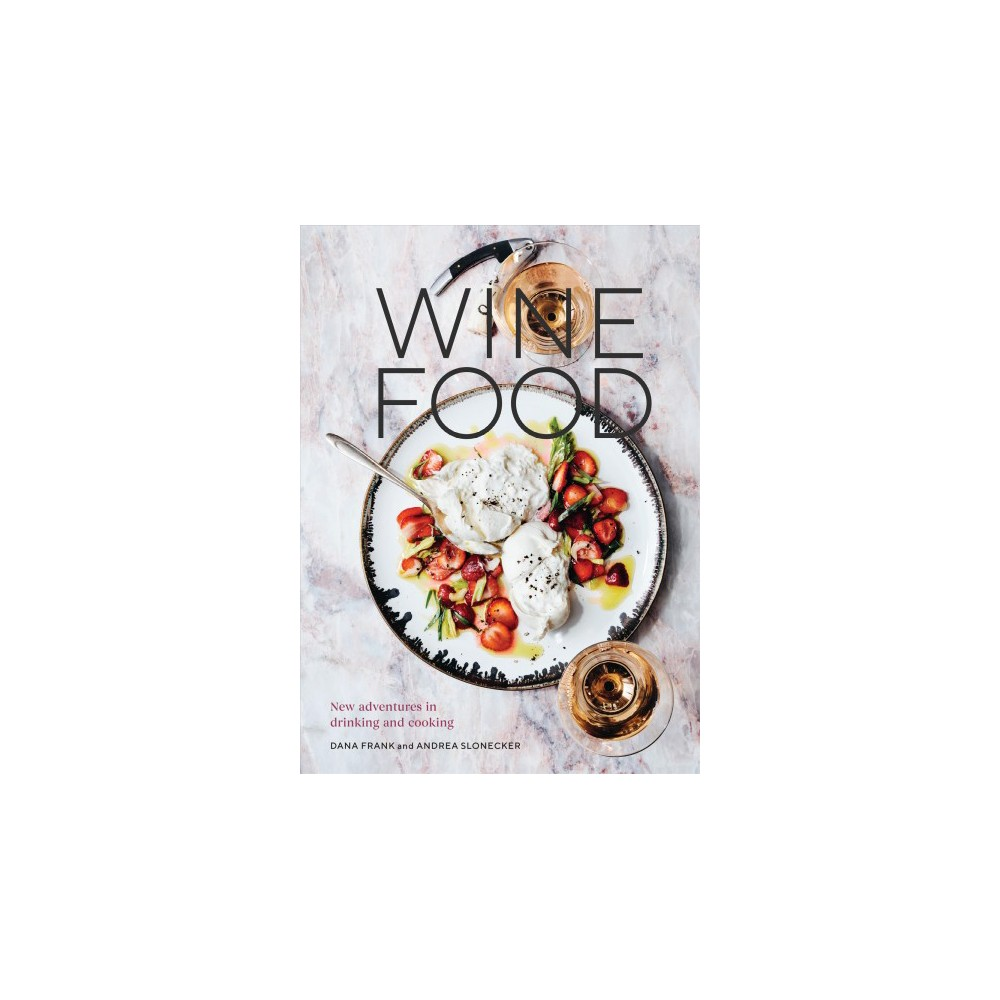 Wine Food : New Adventures in Drinking and Cooking - by Dana Frank & Andrea Slonecker (Hardcover) The wine lover's and food lover's playbook, with 75 wine styles and 250 producers to try with 75 recipes that go with them perfectly.  Wine food  is the new way to talk about wine pairing, coined by the evolving breed of wine drinker and cook who wants to discover a wider range of wines and match them to the rustic, casual, global food they love to eat. In Wine Food, natural wine bar and winery owner Dana Frank partners with author and stylist Andrea Slonecker to deliver 75 recipes for brunches, salads, vegetable dishes, picnics, weeknight dinners, and feasts with friends, all inspired by delicious, affordable wines that go with them beautifully. Each recipe opens with a succinct overview of the wine style that inspired it, describing the grapes and naming the countries the wine comes from, followed by a brief explanation of how it complements the flavors and textures in the recipe. Recommendations for three to eight producers for every wine style highlighted will help cooks find a wide range of bottles in corner wine shops, grocers, and online. Frank and Slonecker also include a wine flavors cheat sheet, a label lexicon lesson, a short course on wine tasting like a pro, and illustrated features on matching wine with types of favorite foods (typical take-out, beloved pasta dishes, and popular sweets). With more than 75 atmospheric and recipe photos and 20 watercolor illustrations, Wine Food makes wine education experiential, fun, and especially delicious for wine drinkers of all knowledge levels.