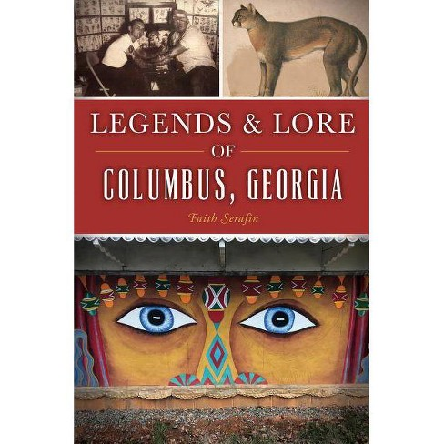 Legends and Lore of Columbus, Georgia - by  Faith Serafin (Paperback) - image 1 of 1