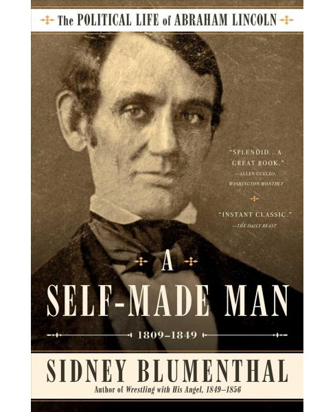 Self-Made Man : The Political Life of Abraham Lincoln, 1809-1849 (Reprint) (Paperback) (Sidney - image 1 of 1