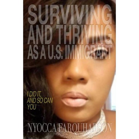 Surviving and Thriving as a U.S. Immigrant - by  Nyocca Farquharson (Paperback) - image 1 of 1