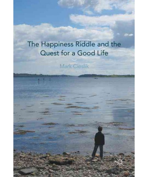 Happiness Riddle and the Quest for a Good Life (Hardcover) (Mark Cieslik) - image 1 of 1