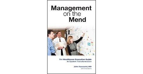 Management on the Mend : The Healthcare Executive Guide to System Transformation (Hardcover) (M.D. John - image 1 of 1