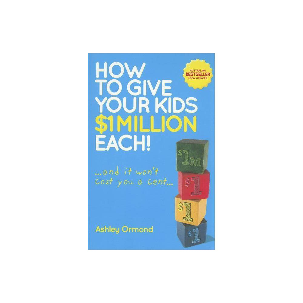 How To Give Your Kids 1 Milli 2nd Edition By Ashley Ormond Paperback