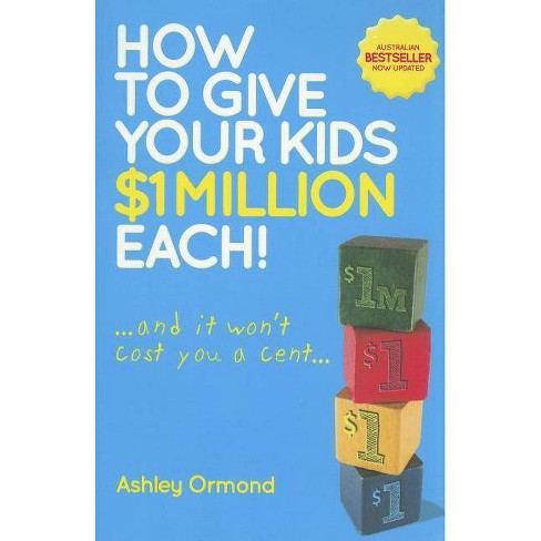 How to Give Your Kids $1 MILLI - 2 Edition by  Ashley Ormond (Paperback) - image 1 of 1