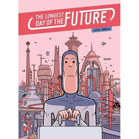 The Longest Day of the Future - by  Lucas Varela (Hardcover) - image 1 of 1