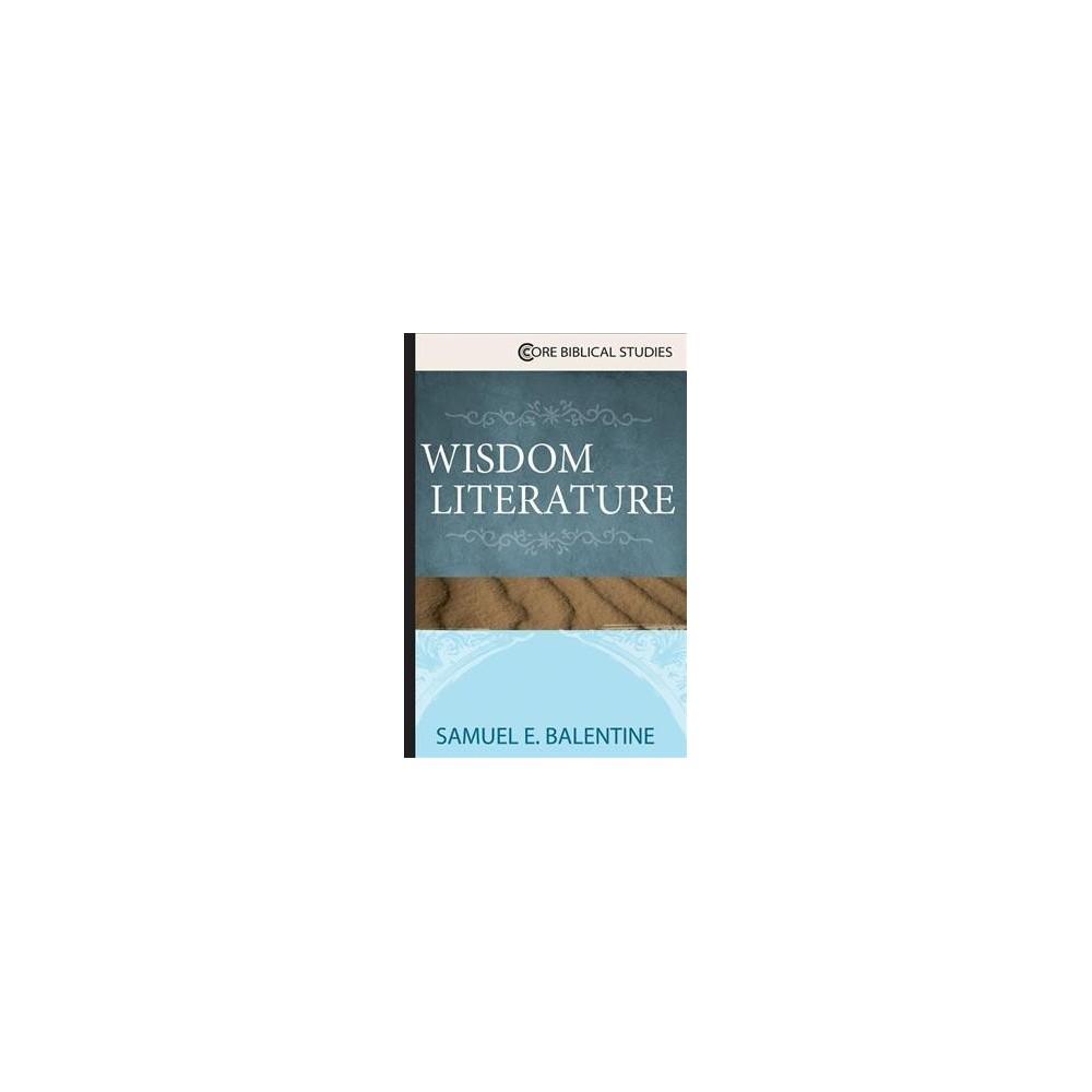 Wisdom Literature - (Core Biblical Studies) by Samuel E. Balentine (Paperback)