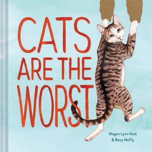 Cats Are the Worst - by  Bexy McFly & Megan Lynn Kott (Hardcover) - image 1 of 1