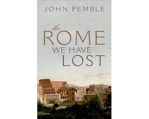 Rome We Have Lost (Hardcover) (John Pemble) - image 1 of 1