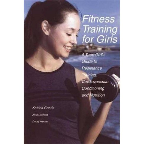 Fitness Training for Girls - by  Katrina Gaede & Alan Lachica & Doug Werner (Paperback) - image 1 of 1