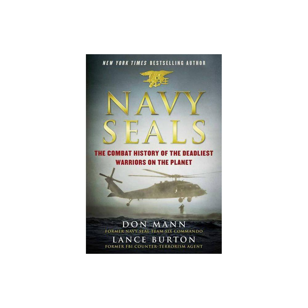 Navy Seals The Combat History Of The Deadliest Warriors On The Planet By Don Mann 38 Lance Burton Hardcover