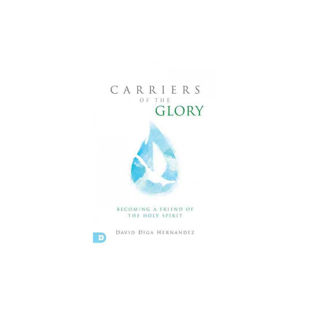 Carriers of the Glory : Becoming a Friend of the Holy Spirit (Paperback) (David Diga Hernandez)