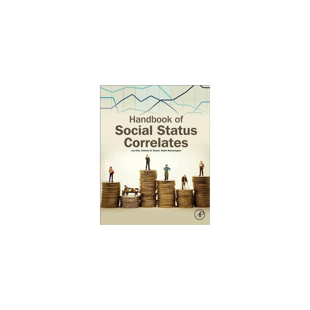 Handbook of Social Status Correlates - by Lee Ellis & Anthony W. Hoskin & Malini Ratnasingam (Hardcover)