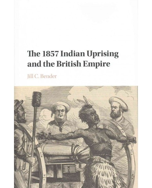 1857 Indian Uprising and the British Empire (Hardcover) (Jill C. Bender) - image 1 of 1