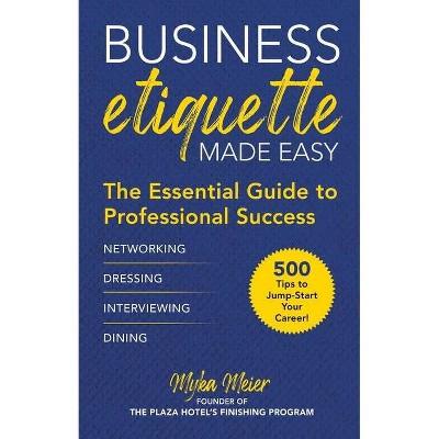 Business Etiquette Made Easy - by  Myka Meier (Hardcover)