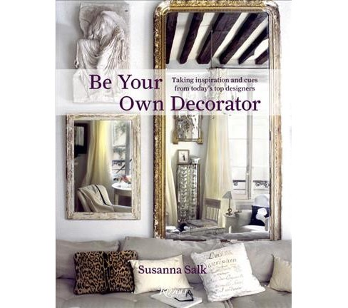 Be Your Own Decorator : Taking Inspiration and Cues from Today's Top Designers - Reissue by Susanna Salk. - image 1 of 1